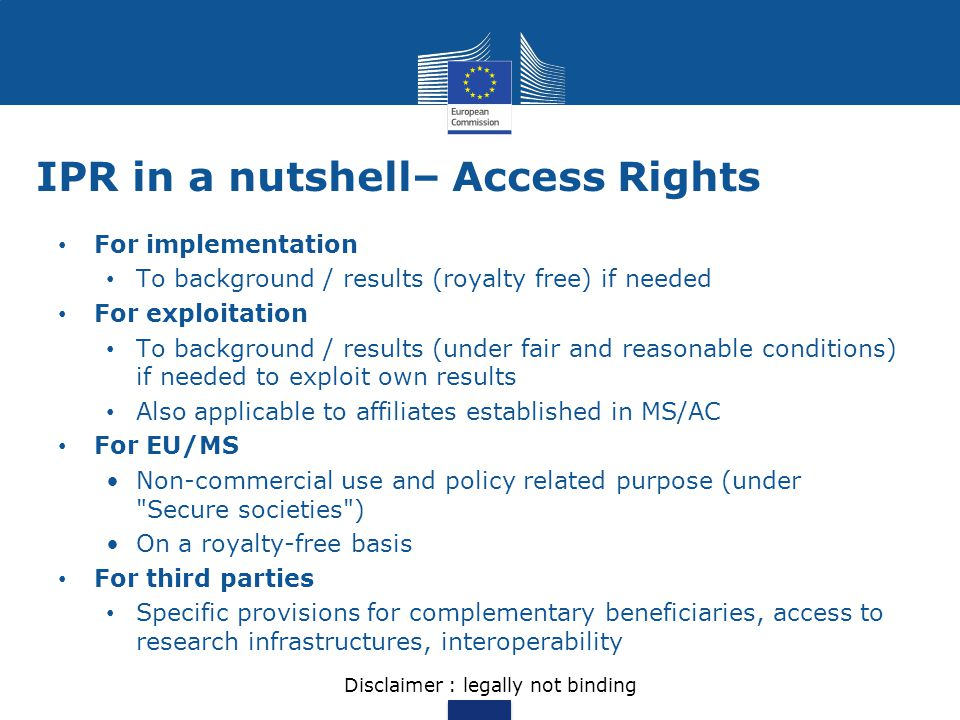 IPR in a nutshell– Access Rights For implementation To background / results (royalty free) if needed For exploitation To background / results (under f
