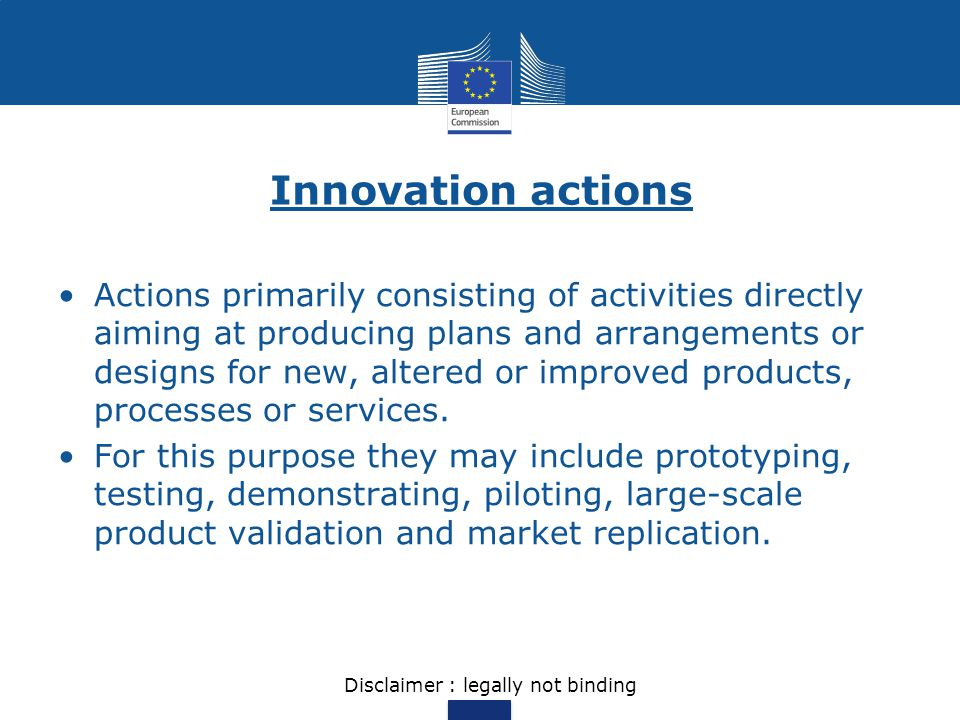 Innovation actions Actions primarily consisting of activities directly aiming at producing plans and arrangements or designs for new, altered or impro