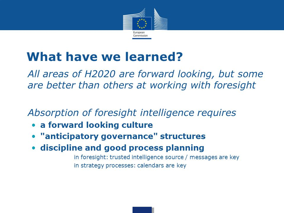 What have we learned? All areas of H2020 are forward looking, but some are better than others at working with foresight Absorption of foresight intell
