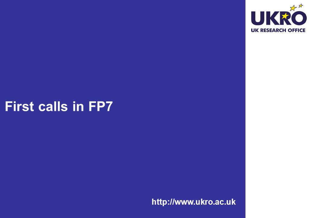http://www.ukro.ac.uk First calls in FP7