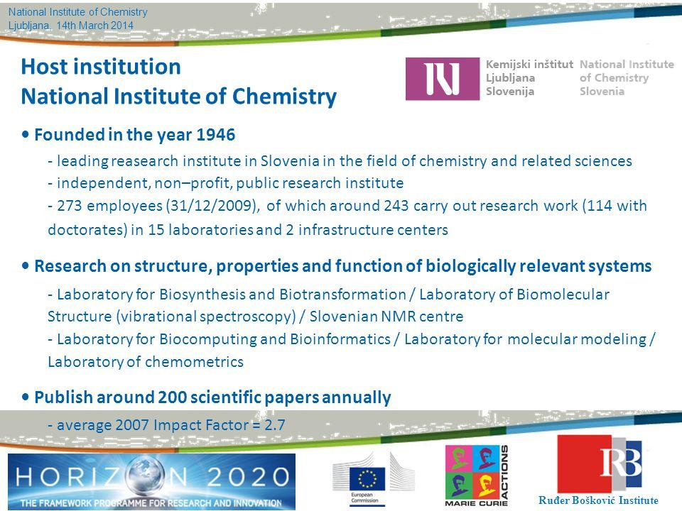 National Institute of Chemistry Ljubljana, 14th March 2014 Ruđer Bošković Institute Host institution National Institute of Chemistry Founded in the ye