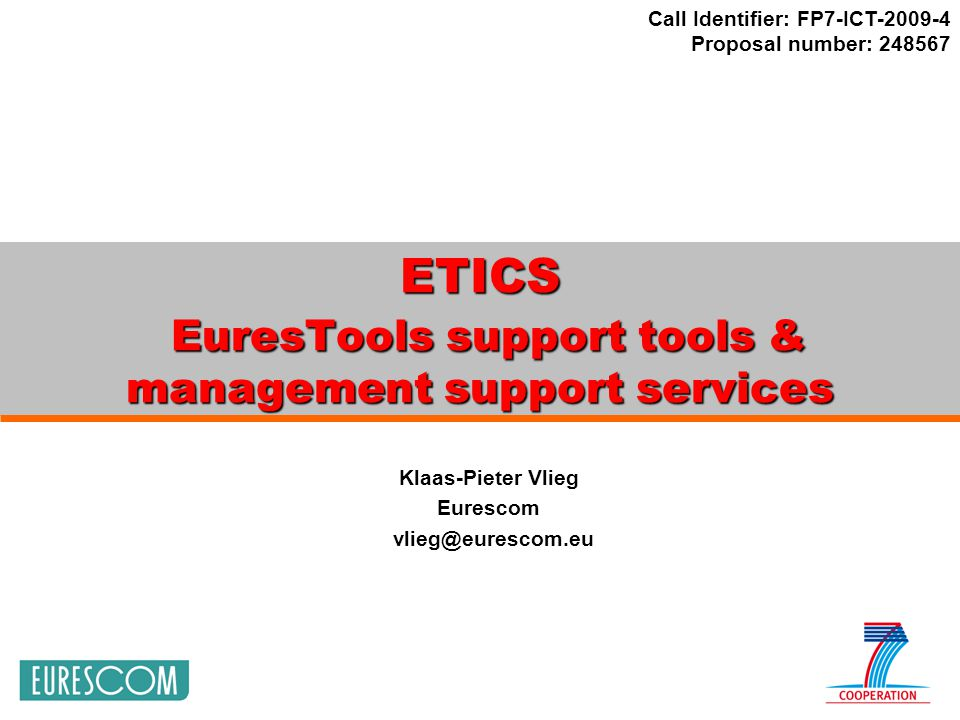 Call Identifier: FP7-ICT-2009-4 Proposal number: 248567 ETICS EuresTools support tools & management support services Klaas-Pieter Vlieg Eurescom vlieg@eurescom.eu