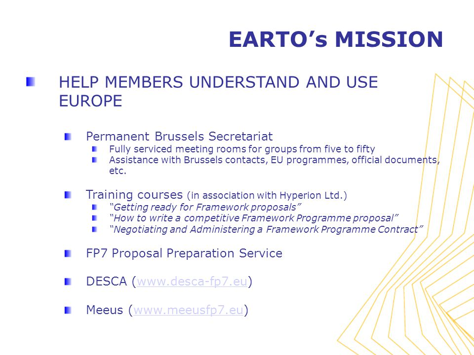 HELP MEMBERS UNDERSTAND AND USE EUROPE Permanent Brussels Secretariat Fully serviced meeting rooms for groups from five to fifty Assistance with Brussels contacts, EU programmes, official documents, etc.