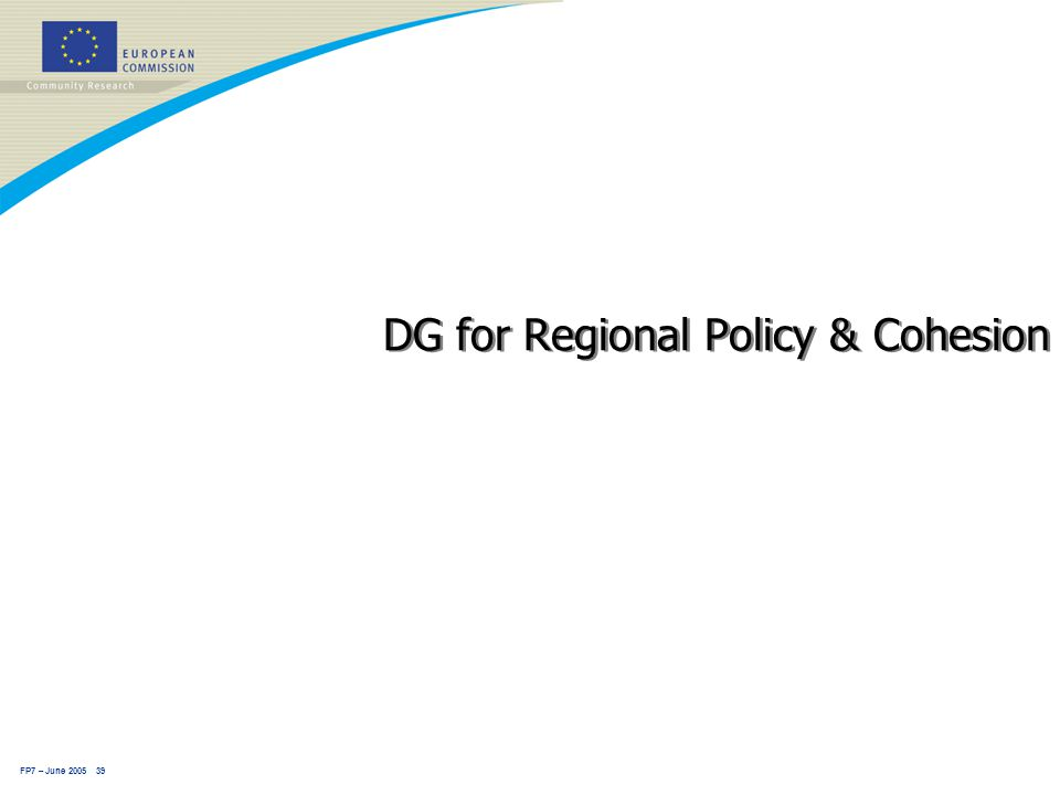 FP7 – June 2005 39 DG for Regional Policy & Cohesion