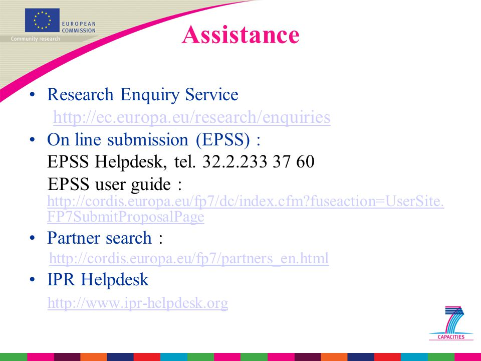 Assistance Research Enquiry Service http://ec.europa.eu/research/enquiries On line submission (EPSS) : EPSS Helpdesk, tel.