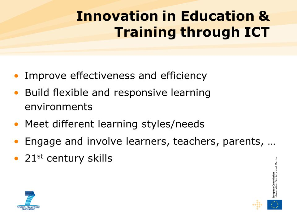 Innovation in Education & Training through ICT Improve effectiveness and efficiency Build flexible and responsive learning environments Meet different
