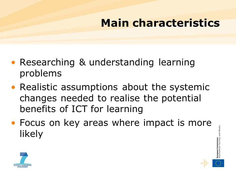 Main characteristics Researching & understanding learning problems Realistic assumptions about the systemic changes needed to realise the potential be