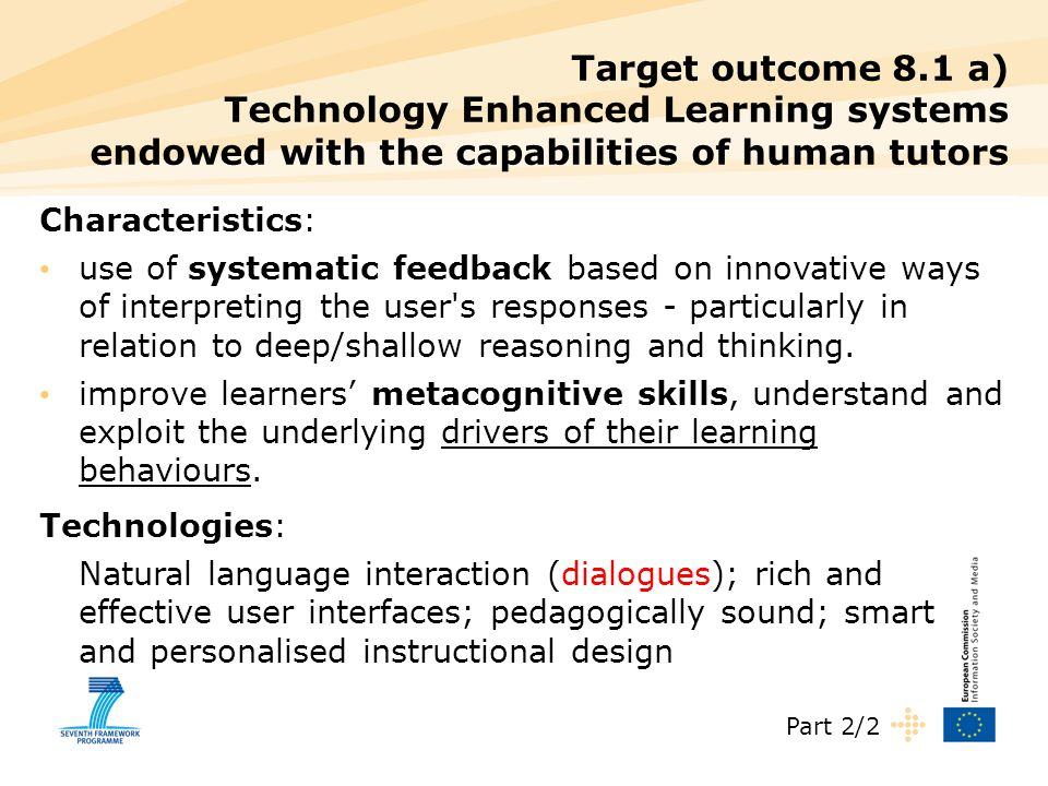 Target outcome 8.1 a) Technology Enhanced Learning systems endowed with the capabilities of human tutors Characteristics: use of systematic feedback b