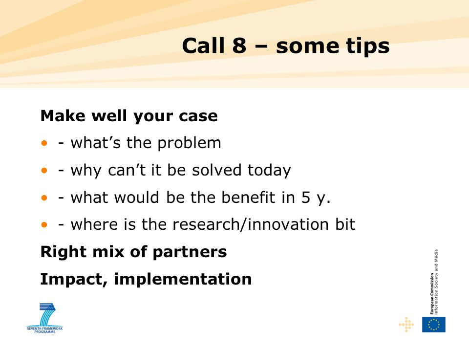 Call 8 – some tips Make well your case - what's the problem - why can't it be solved today - what would be the benefit in 5 y. - where is the research