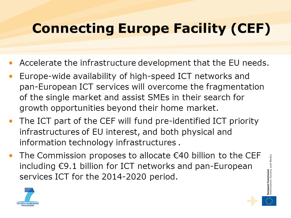 Connecting Europe Facility (CEF) Accelerate the infrastructure development that the EU needs. Europe-wide availability of high-speed ICT networks and