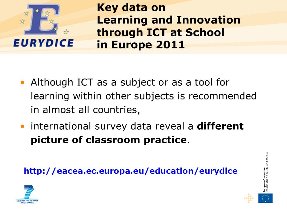 Key data on Learning and Innovation through ICT at School in Europe 2011 Although ICT as a subject or as a tool for learning within other subjects is