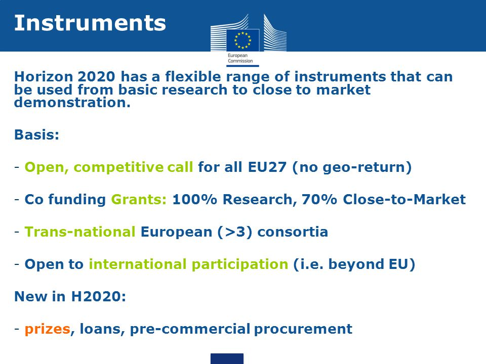 Instruments Horizon 2020 has a flexible range of instruments that can be used from basic research to close to market demonstration.