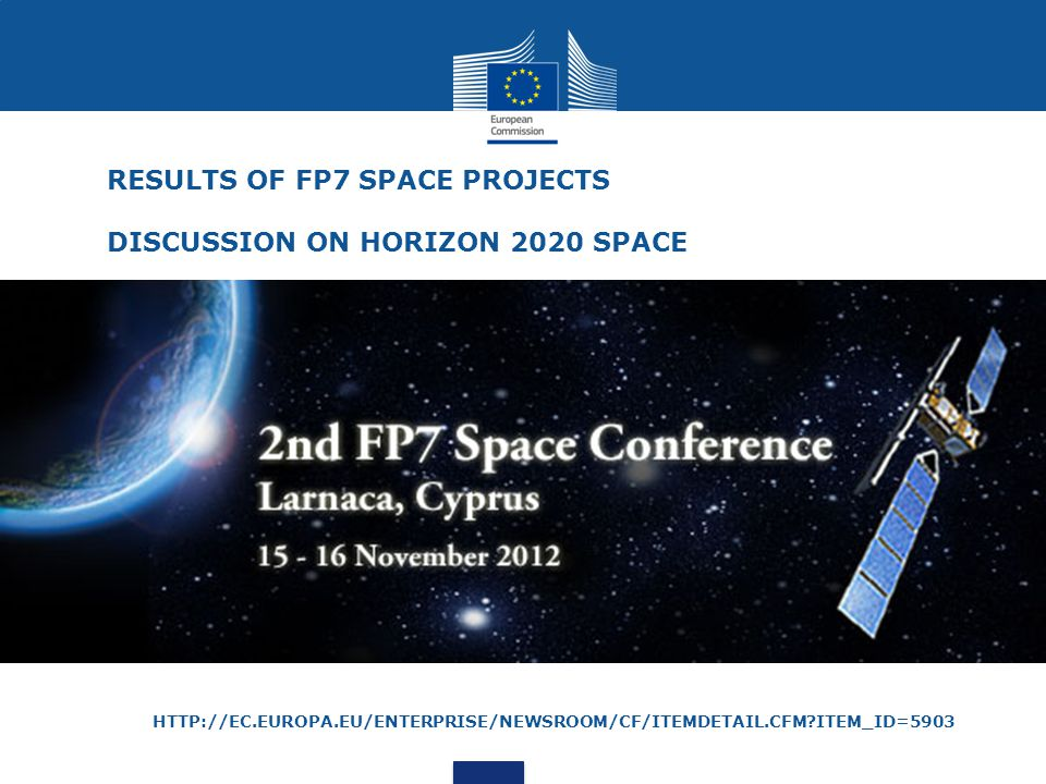 HTTP://EC.EUROPA.EU/ENTERPRISE/NEWSROOM/CF/ITEMDETAIL.CFM ITEM_ID=5903 RESULTS OF FP7 SPACE PROJECTS DISCUSSION ON HORIZON 2020 SPACE