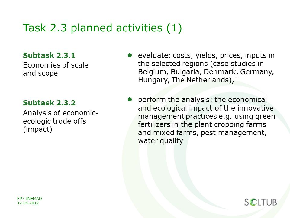 Task 2.3 planned activities (1) Subtask 2.3.1 Economies of scale and scope Subtask 2.3.2 Analysis of economic- ecologic trade offs (impact) evaluate: