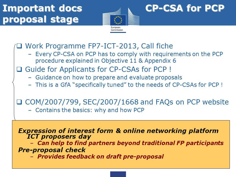 16  Work Programme FP7-ICT-2013, Call fiche –Every CP-CSA on PCP has to comply with requirements on the PCP procedure explained in Objective 11 & Appendix 6  Guide for Applicants for CP-CSAs for PCP .