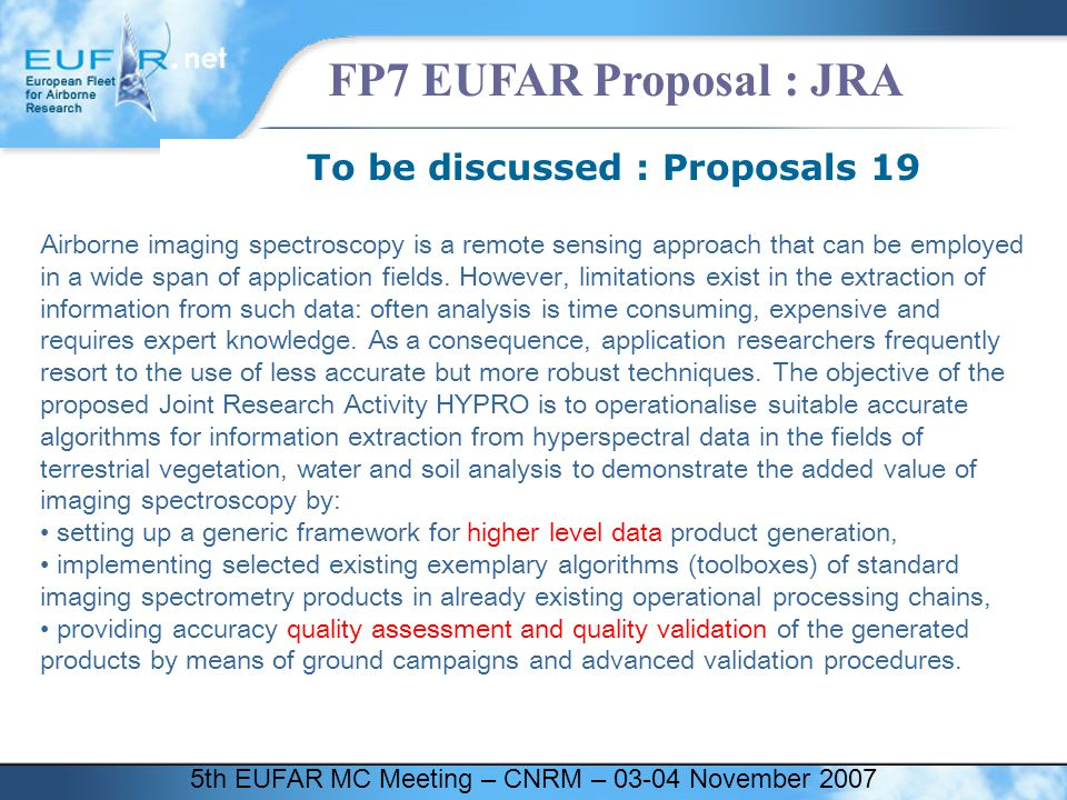 5th EUFAR MC Meeting – CNRM – 03-04 November 2007 FP7 EUFAR Proposal : JRA To be discussed : Proposals 19 Airborne imaging spectroscopy is a remote sensing approach that can be employed in a wide span of application fields.