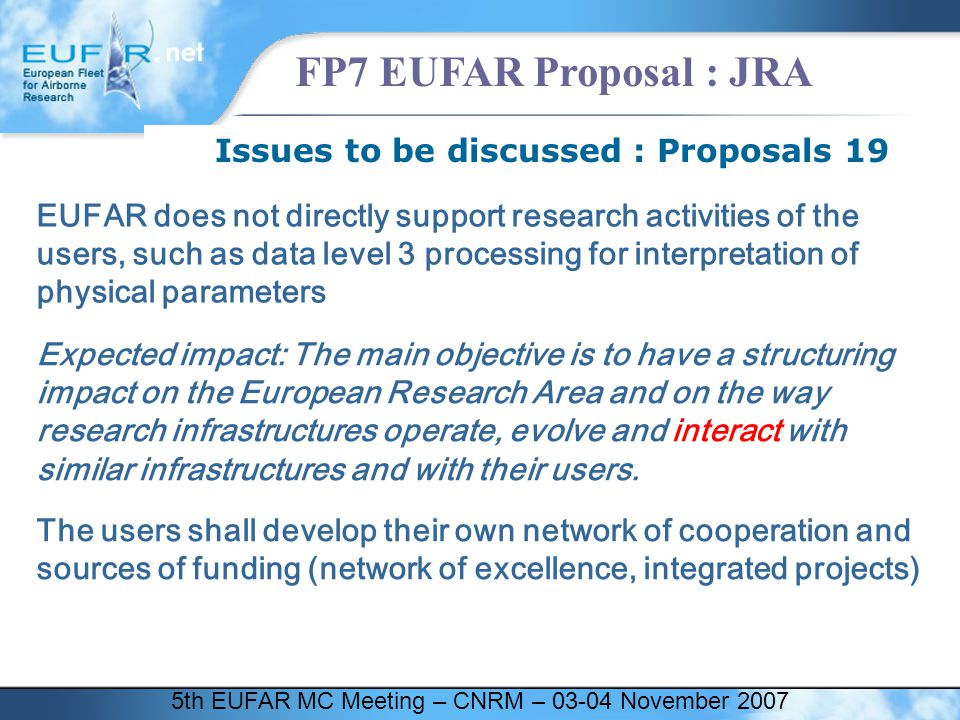 5th EUFAR MC Meeting – CNRM – 03-04 November 2007 FP7 EUFAR Proposal : JRA Issues to be discussed : Proposals 19 EUFAR does not directly support resea