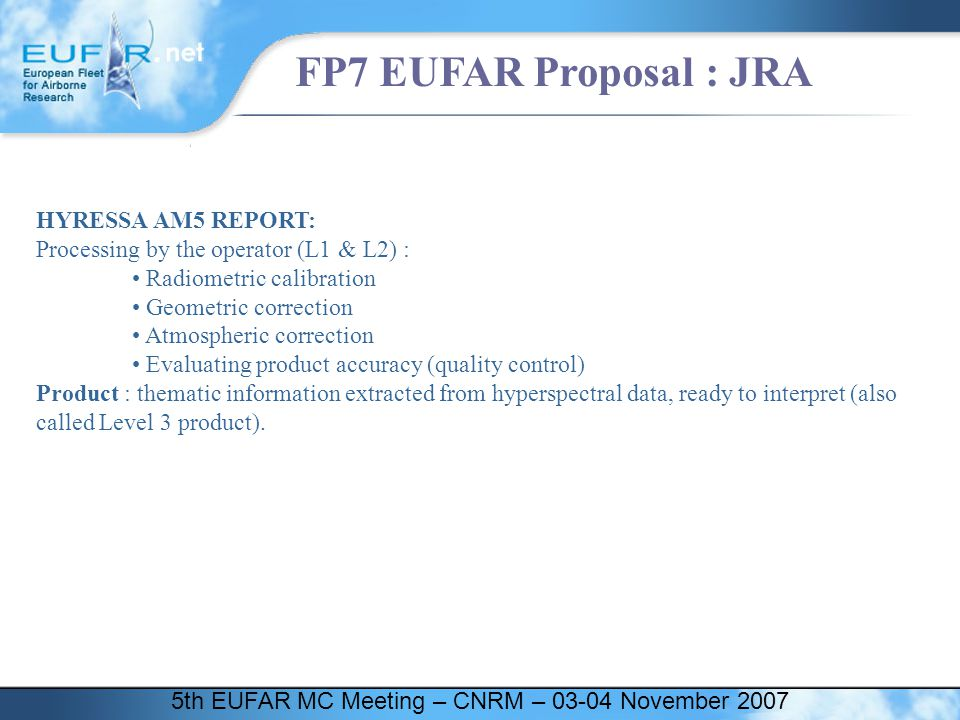 5th EUFAR MC Meeting – CNRM – 03-04 November 2007 FP7 EUFAR Proposal : JRA HYRESSA AM5 REPORT: Processing by the operator (L1 & L2) : Radiometric cali