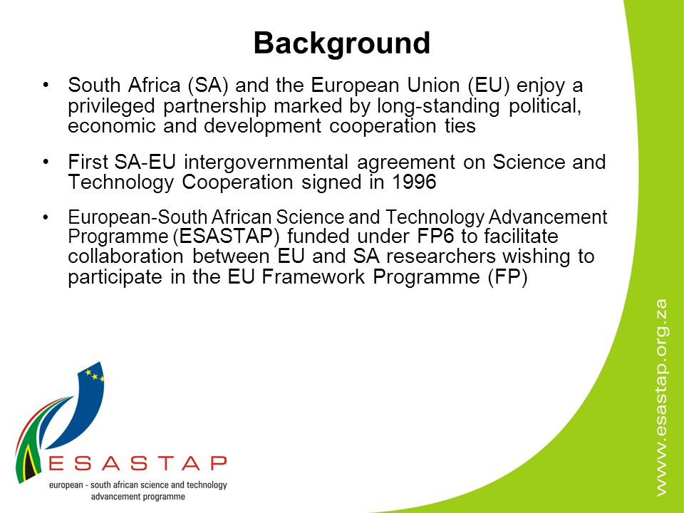 Partner matching service Partner-matching service: –Active on the ESASTAP website –Mobility portal also linked to EURAXESS –Dissemination of information via European and South African networks –Dedicated partner-matching events –NCP-facilitated partner matching activities
