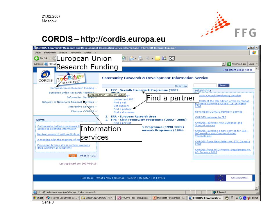 21.02.2007 Moscow Seite 3 CORDIS – http://cordis.europa.eu Find a partner European Union Research Funding Information services