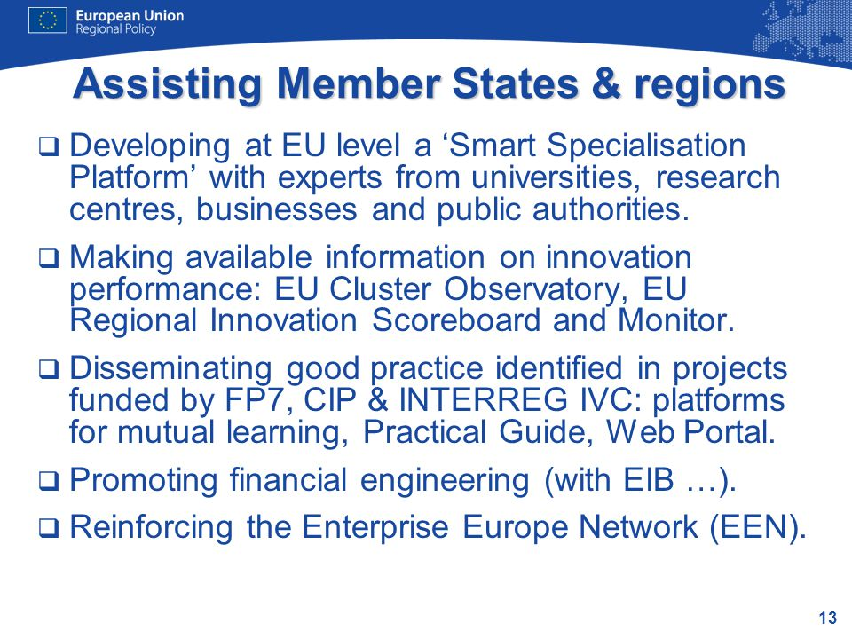 13 Assisting Member States & regions  Developing at EU level a 'Smart Specialisation Platform' with experts from universities, research centres, businesses and public authorities.