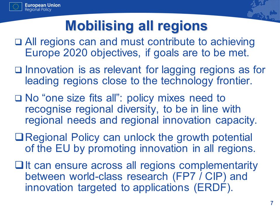 7 Mobilising all regions  All regions can and must contribute to achieving Europe 2020 objectives, if goals are to be met.