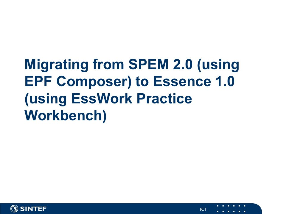 ICT Migrating from SPEM 2.0 (using EPF Composer) to Essence 1.0 (using EssWork Practice Workbench)