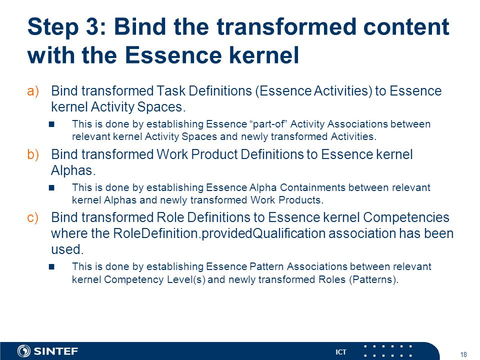 ICT Step 3: Bind the transformed content with the Essence kernel 18 a)Bind transformed Task Definitions (Essence Activities) to Essence kernel Activit