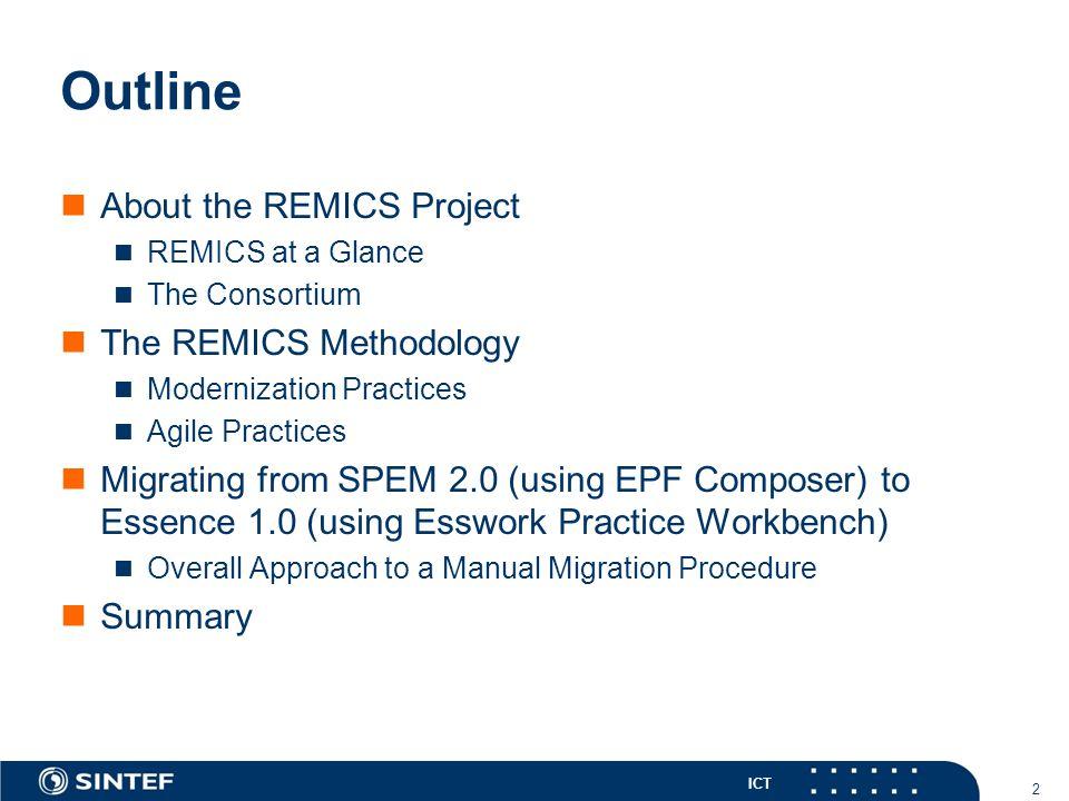 ICT Questions Email: brian.elvesater@sintef.no REMICS website: http://www.remics.eu/ SEMAT website: http://www.semat.org OMG website: http://www.omg.org 33