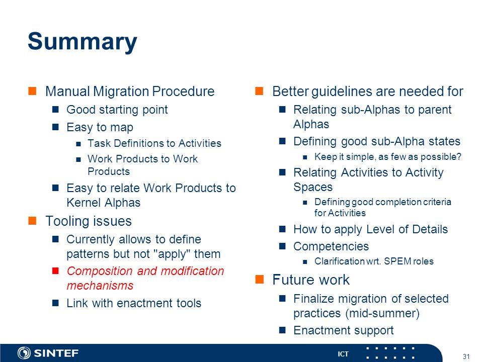 ICT Summary Manual Migration Procedure Good starting point Easy to map Task Definitions to Activities Work Products to Work Products Easy to relate Wo