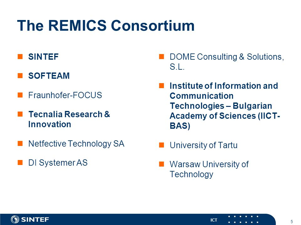 ICT The REMICS Consortium SINTEF SOFTEAM Fraunhofer-FOCUS Tecnalia Research & Innovation Netfective Technology SA DI Systemer AS DOME Consulting & Solutions, S.L.