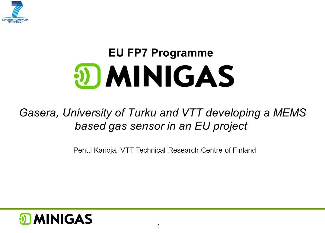 1 EU FP7 Programme Gasera, University of Turku and VTT developing a MEMS based gas sensor in an EU project Pentti Karioja, VTT Technical Research Cent
