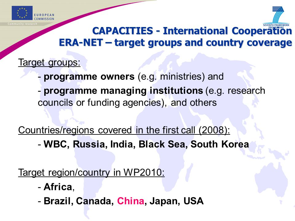 Countries/regions covered in the first call (2008): - WBC, Russia, India, Black Sea, South Korea Target region/country in WP2010: - Africa, - Brazil,