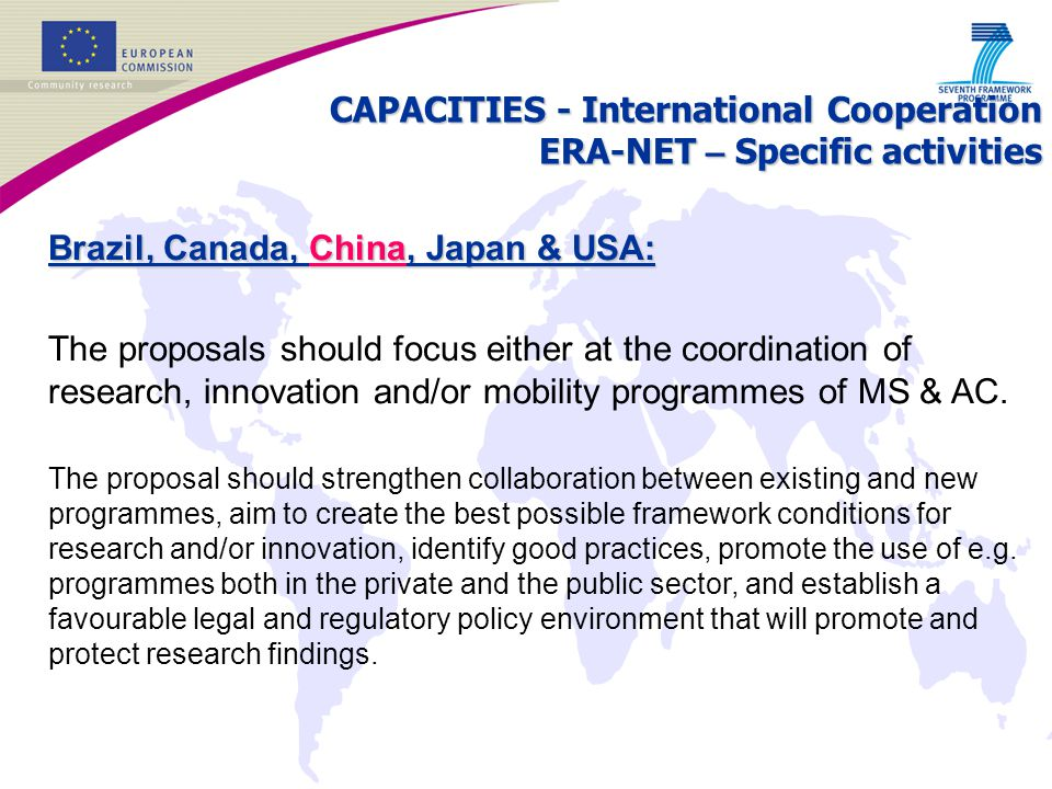 Brazil, Canada, China, Japan & USA: The proposals should focus either at the coordination of research, innovation and/or mobility programmes of MS & A