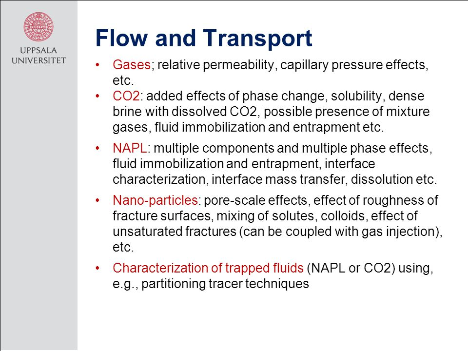Flow and Transport Gases; relative permeability, capillary pressure effects, etc. CO2: added effects of phase change, solubility, dense brine with dis