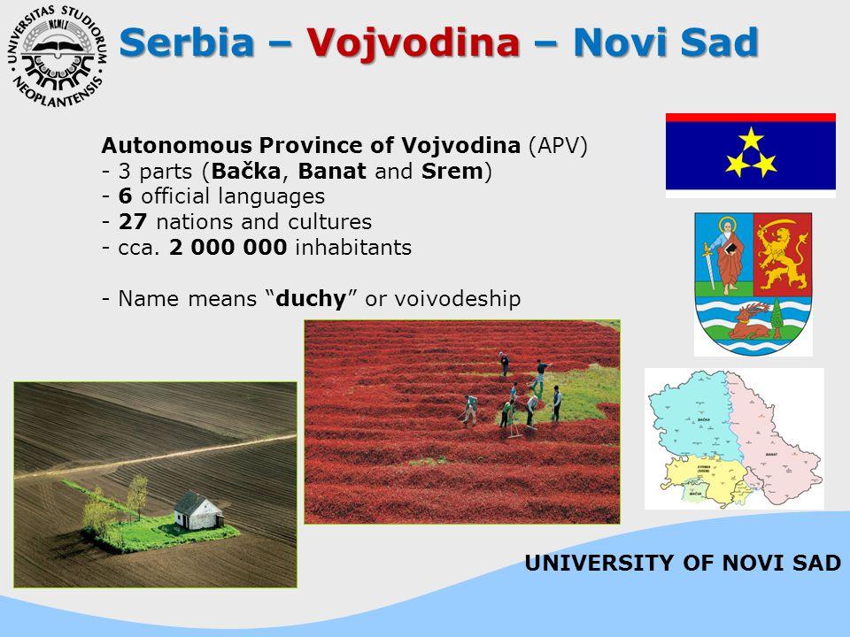 Serbia – Vojvodina – Novi Sad Autonomous Province of Vojvodina (APV) - 3 parts (Bačka, Banat and Srem) - 6 official languages - 27 nations and culture