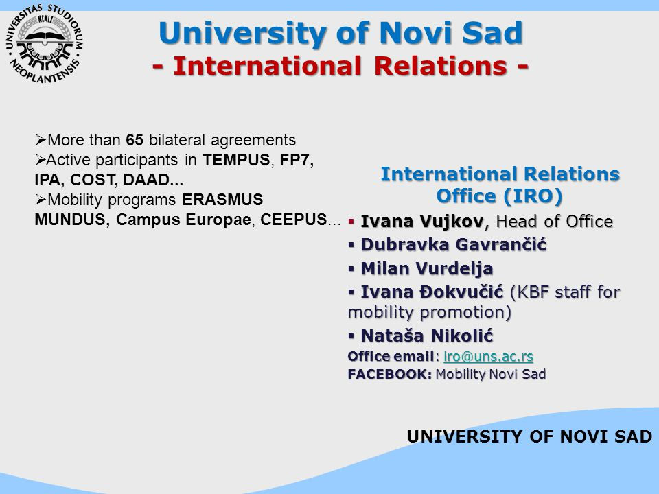 University of Novi Sad - International Relations -  More than 65 bilateral agreements  Active participants in TEMPUS, FP7, IPA, COST, DAAD...  Mobi