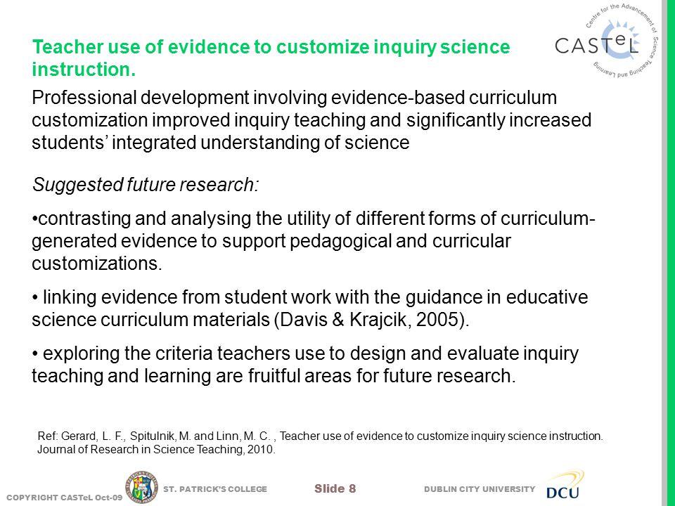 DUBLIN CITY UNIVERSITY COPYRIGHT CASTeL Oct-09 Slide 8 ST. PATRICK'S COLLEGE Teacher use of evidence to customize inquiry science instruction. Profess