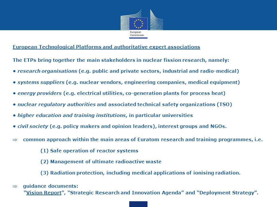European Technological Platforms and authoritative expert associations The ETPs bring together the main stakeholders in nuclear fission research, namely: research organisations (e.g.