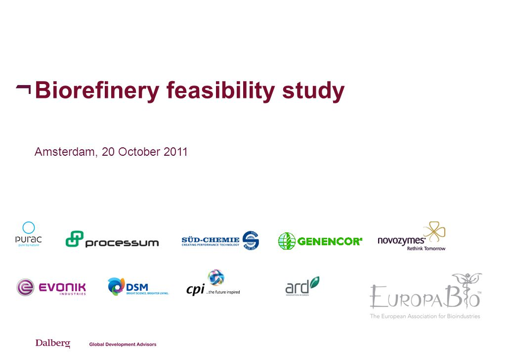 Background of feasibility study 1 What Feasibility study on establishment of integrated, demonstration scale, bio- refineries in Europe, focusing high value add products and second generation feedstock Focus on vision, value chains and required capital investments, funding options, governance and implementation paths Who Europa Bio Team Dalberg (external consultant) Bio-based industry: