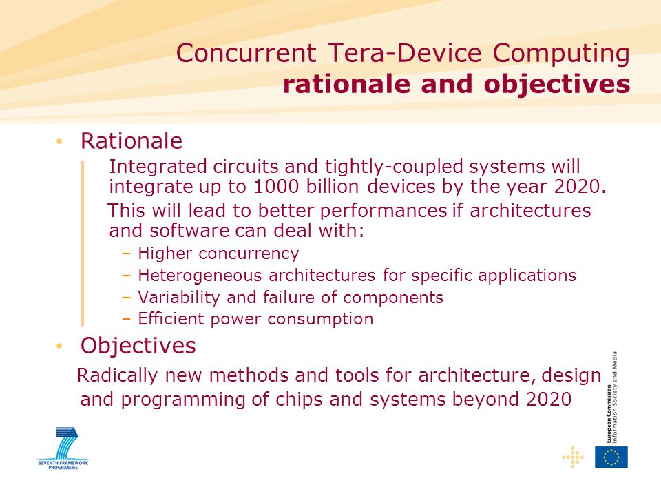 Concurrent Tera-Device Computing rationale and objectives Rationale Integrated circuits and tightly-coupled systems will integrate up to 1000 billion devices by the year 2020.
