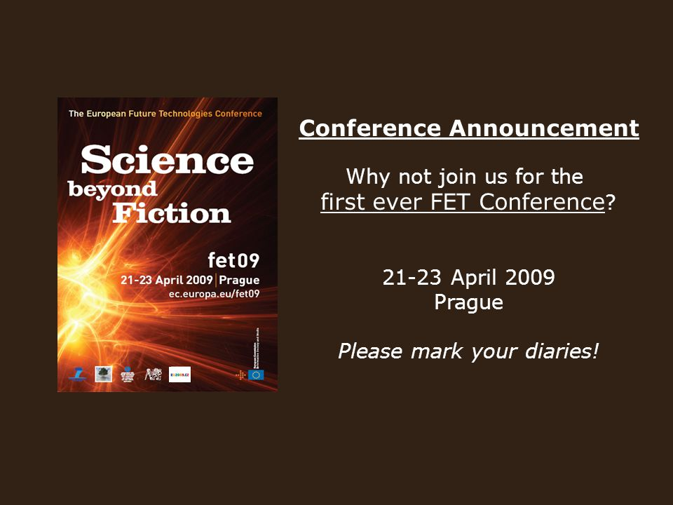 Conference Announcement Why not join us for the first ever FET Conference .