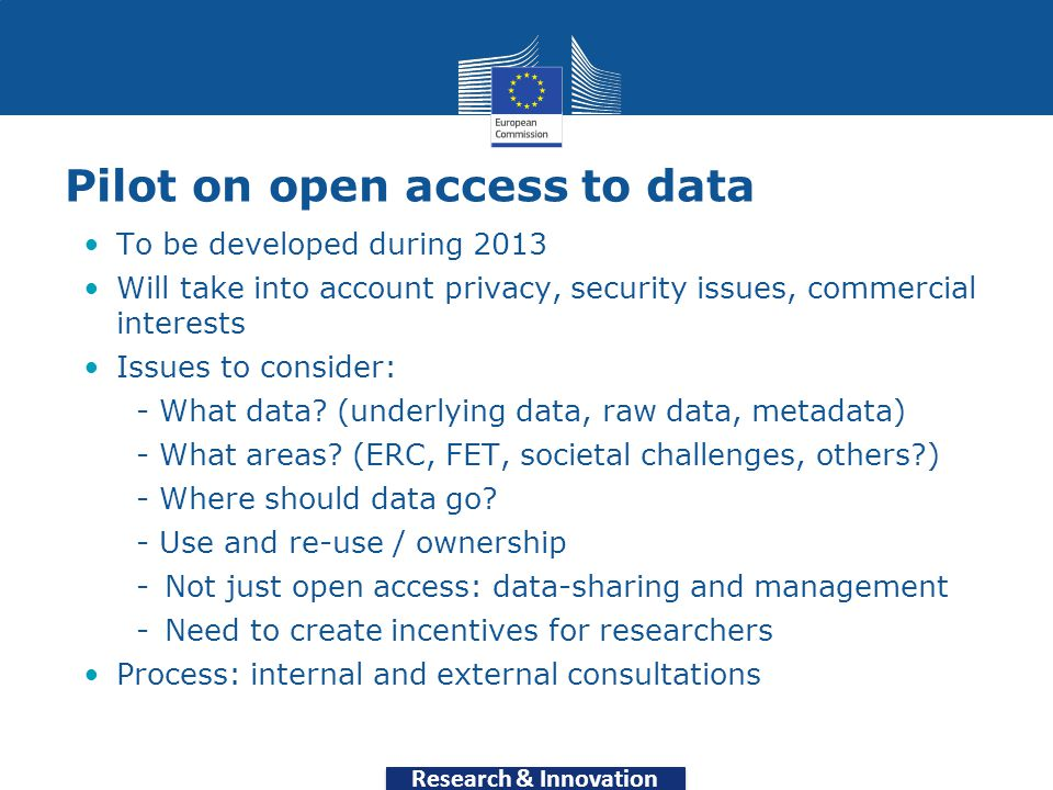 Pilot on open access to data To be developed during 2013 Will take into account privacy, security issues, commercial interests Issues to consider: - What data.