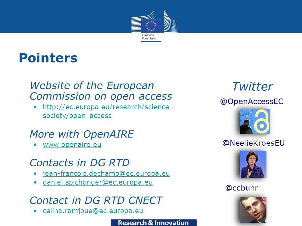 Pointers Website of the European Commission on open access http://ec.europa.eu/research/science- society/open_accesshttp://ec.europa.eu/research/science- society/open_access More with OpenAIRE www.openaire.eu Contacts in DG RTD jean-francois.dechamp@ec.europa.eu daniel.spichtinger@ec.europa.eu Contact in DG RTD CNECT celina.ramjoue@ec.europa.eu Twitter @NeelieKroesEU @ccbuhr Research & Innovation