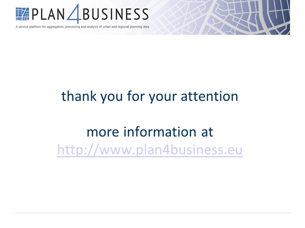 thank you for your attention more information at http://www.plan4business.eu http://www.plan4business.eu