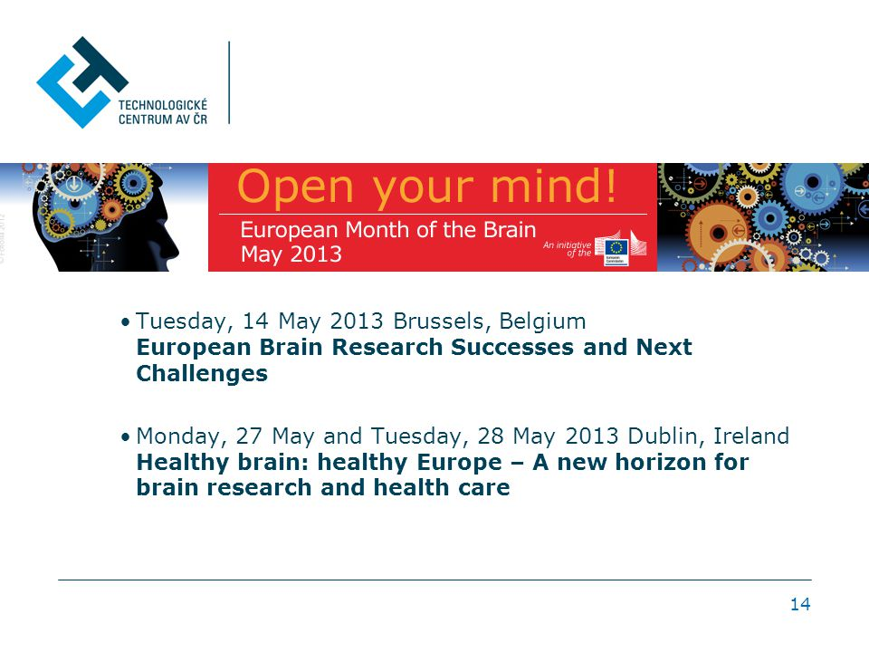 Tuesday, 14 May 2013 Brussels, Belgium European Brain Research Successes and Next Challenges Monday, 27 May and Tuesday, 28 May 2013 Dublin, Ireland Healthy brain: healthy Europe – A new horizon for brain research and health care 14