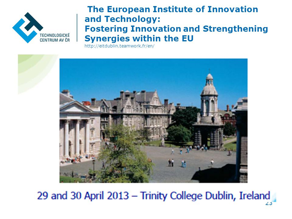 The European Institute of Innovation and Technology: Fostering Innovation and Strengthening Synergies within the EU http://eitdublin.teamwork.fr/en/ 23