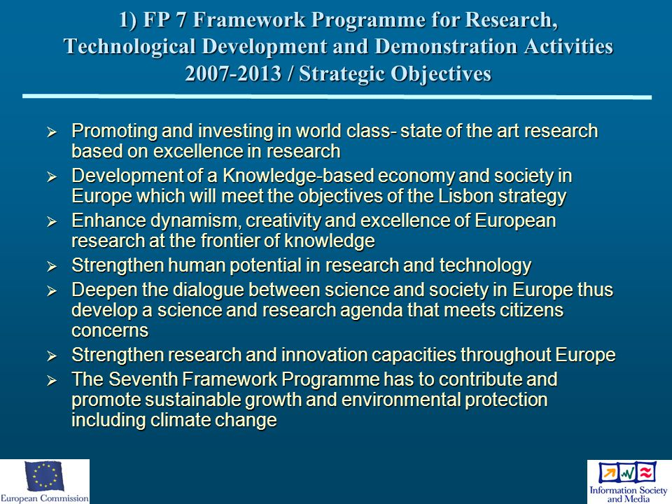 1) FP 7 Framework Programme for Research, Technological Development and Demonstration Activities 2007-2013 / Strategic Objectives  Promoting and inve