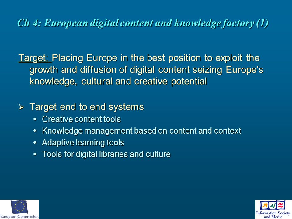 Ch 4: European digital content and knowledge factory (1) Target: Placing Europe in the best position to exploit the growth and diffusion of digital co