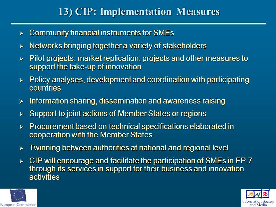 13) CIP: Implementation Measures  Community financial instruments for SMEs  Networks bringing together a variety of stakeholders  Pilot projects, m